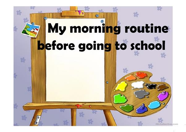 MY MORNING ROUTINE BEFORE GOING TO SCHOOL