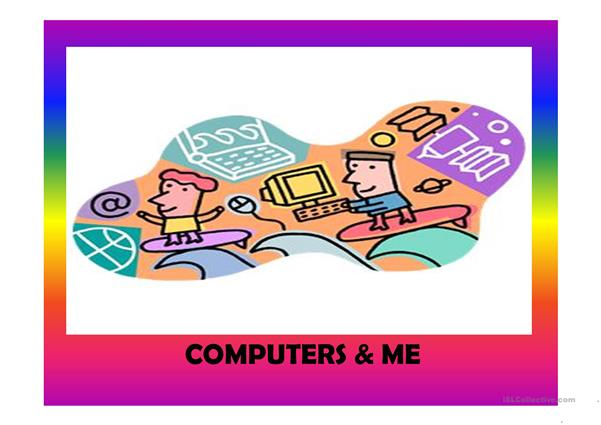 Computers & me (49 slides + 2 extra activities)