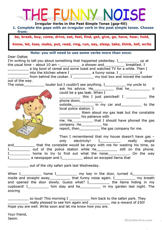 PAST SIMPLE TENSE: FILLING IN THE GAPS USING THE VERBS IN THE PAST ... - ESL worksheets