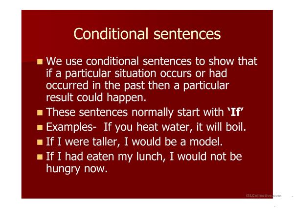 teaching conditional sentences In mixed conditional sentences, both parts of the sentence refer to two different times mixed conditional type 1 = to describe the probable present result of a past situation check out the time words – the 'if clause' refers to last night – the past.
