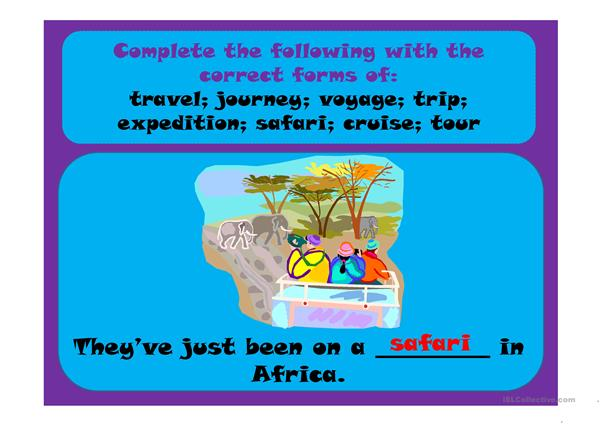 travel; journey; voyage; trip; expedition; safari; cruise; tour