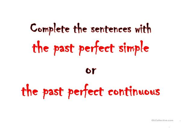 PAST PERFECT SIMPLE or CONTINUOUS