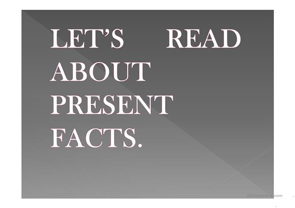 LET'S READ ABOUT PRESENT FACTS