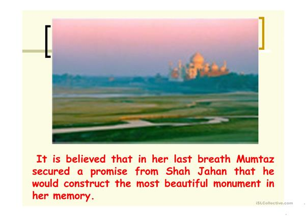 TAJ  MAHAL  : one of the seven wonders of the world.