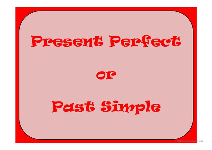 PRESENT PERFECT OR PAST SIMPLE - ESL worksheets