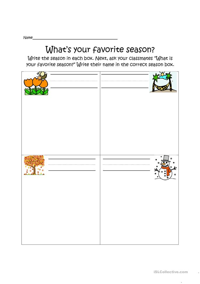 what is your favorite season Ask your students if they know what the four seasons are list the names of the seasons on the board ask your students the name of the current season ask your students to describe the current season have them elaborate on what the weather is like, what people wear, and what people do during the.