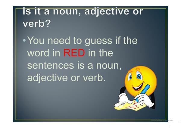 nouns, adjectives and verbs