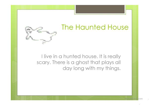 The haunted house and going around town