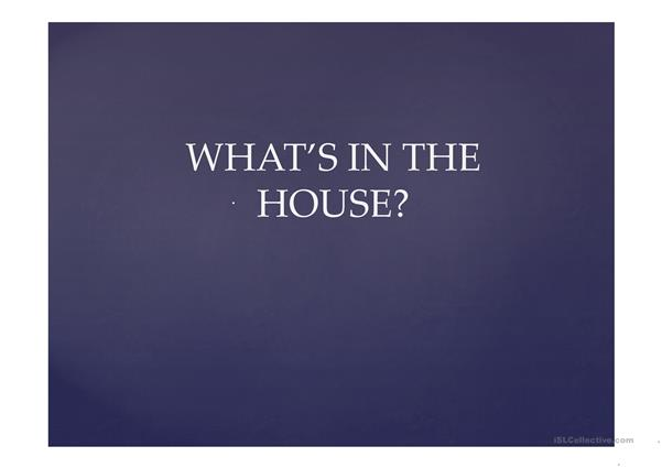 what's in the house?