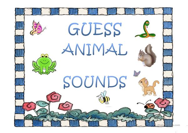 GUESS ANIMAL SOUNDS -1