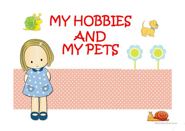 MY HOBBIES AND MY PETS