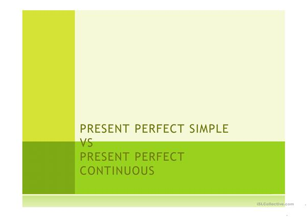 Present Perfect Simple vs. Continuous