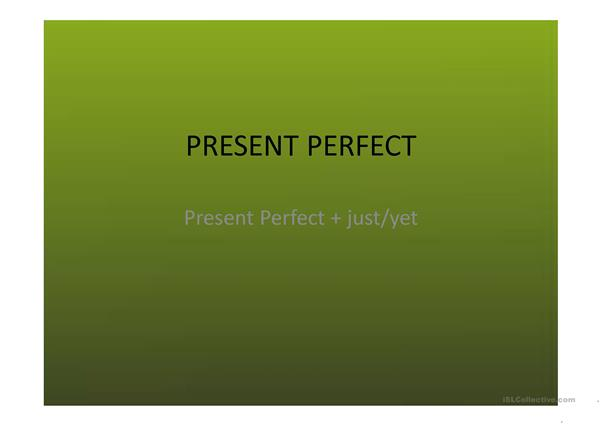 Present Perfect + yet / just