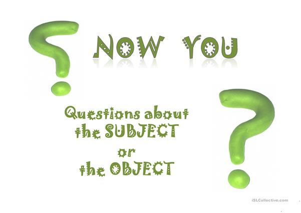 QUESTIONS - subject vs object