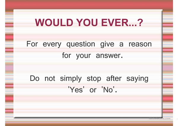 Would you ever...?