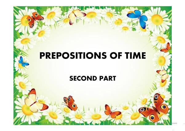 PREPOSITIONS OF TIME SECOND PART