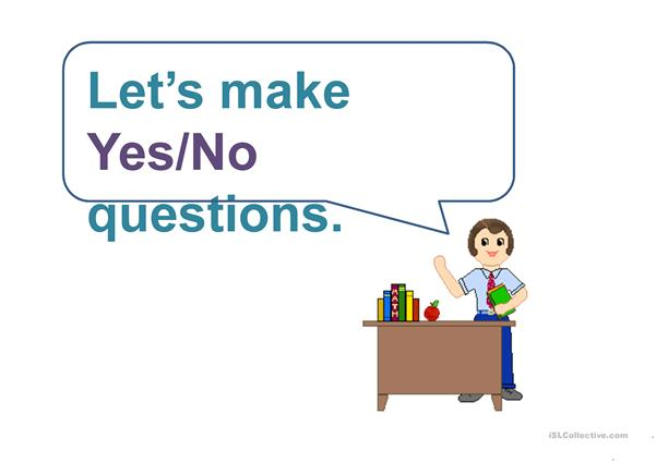Ask and answer. Yes/No questions