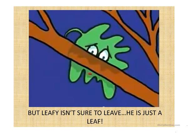 Leafy, the leave who wouldn't leave