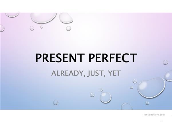 Present Perfect with just, already and yet
