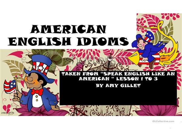 FIRST PART AMERICAN ENGLISH IDIOMS