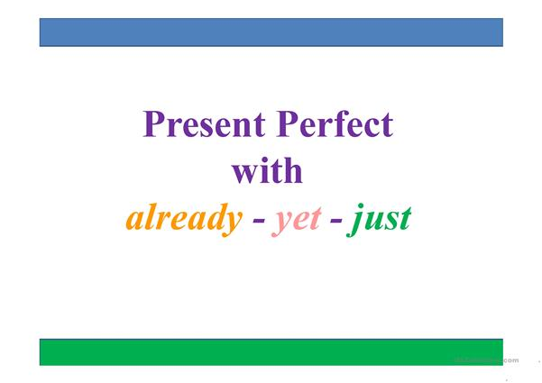 Present Perfect; just yet already