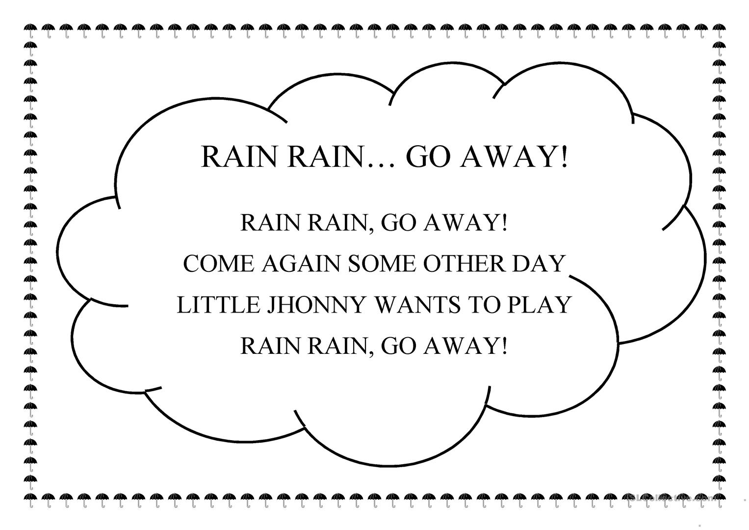 worksheet  Rain Rain Go Away Worksheet  Carlos Lomas Worksheet For additionally Worksheets   Saint Mary's Press as well Rain Count   Worksheet   Education as well Go Away  Worksheet – Match  Trace    Color   Super Simple moreover Rain  Rain  Go Away   Print Sheet Music Now likewise Rain rain  go away  worksheet   Free ESL printable worksheets made furthermore Rain Rain Go Away Song Supplementary Worksheet and Lyric   ESL additionally paring sets worksheet  2027622   Worksheets liry moreover Para Rain Go Away Worksheet Free Worksheets The Came Down For also  likewise  also Make a Rain Gauge   Worksheets   Printables   Scholastic   Parents as well Rain rain  go away  worksheet   Free ESL printable worksheets made further Rain Rain Go Away   ESL worksheet by manonski  f besides  furthermore KINDER SMART WORK   NURSERY RHYMES WORKSHEETS COLLECTION 1. on rain go away worksheet