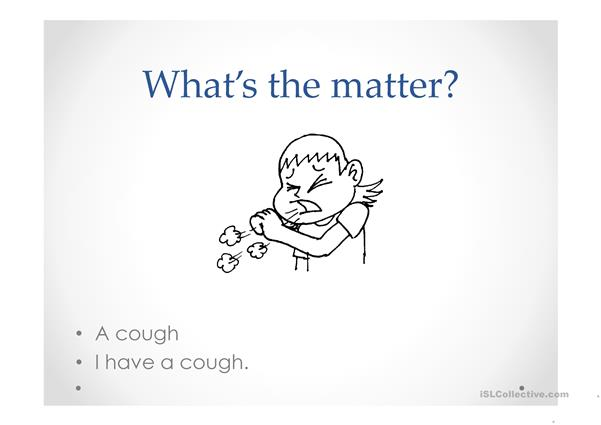 Illnesses (what's the matter?)