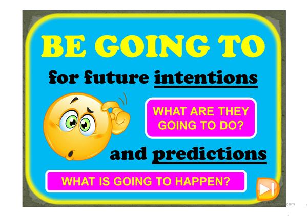 BE GOING TO - for predictions & intentions
