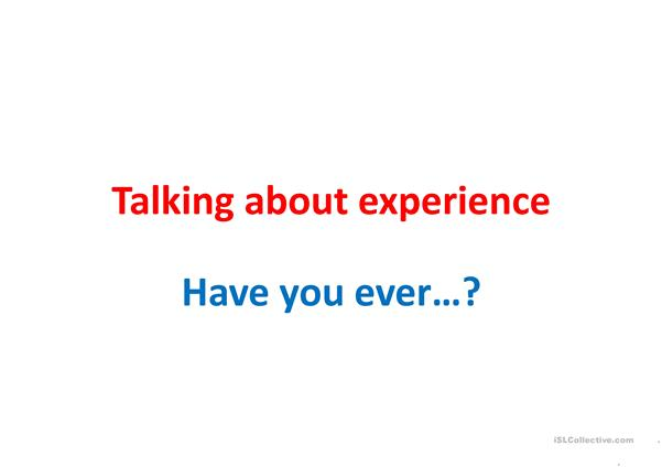 Have you ever ...? - Talking about experience