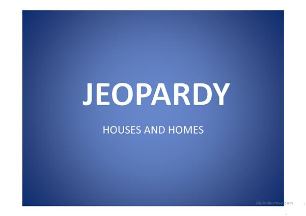 Jeopardy - Houses and Homes