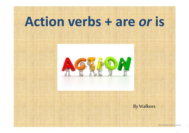 Action verbs + is or are