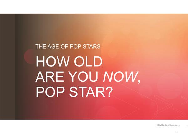 How Old Are You Pop Star (use to teach age and past/present, be, ago)