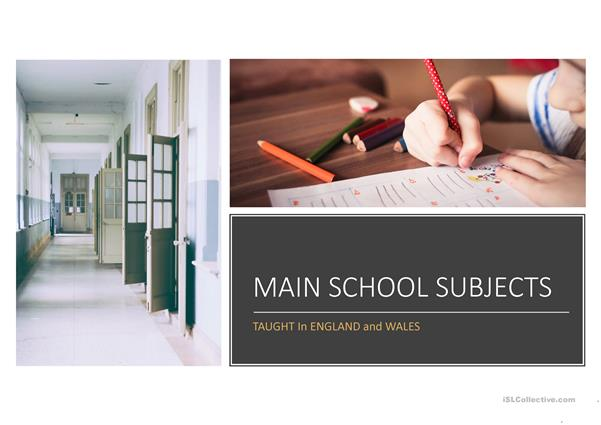 MAIN SUBJECTS TAUGHT AT SCHOOL IN ENGLAND AND WALES
