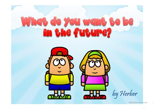 WHAT DO YOU WANT TO BE IN THE FUTURE