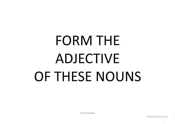 Form the adjectives of these nouns