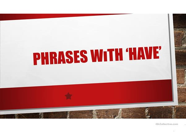Phrases with 'have'