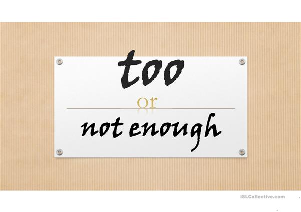 too or not enough