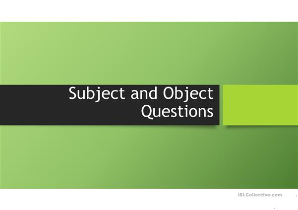 Drills: Subject and Object Questions