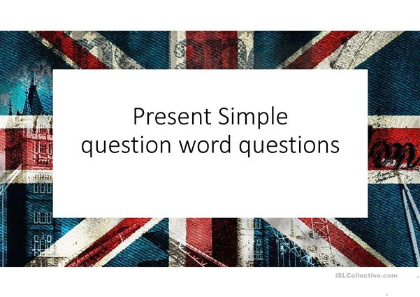 Question Word Questions - Present Simple